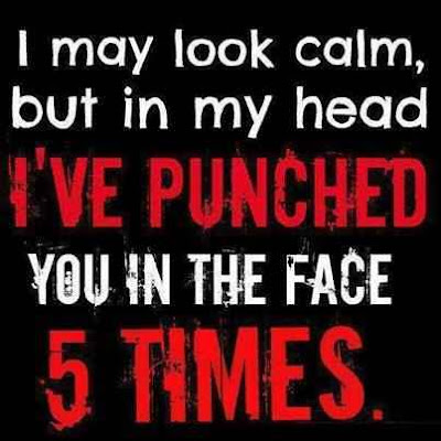 i may look calm but in my head ive punched you in