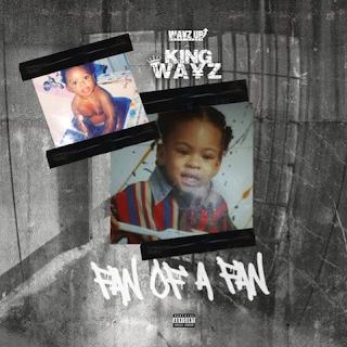 """New Music: @KingWayz_ -  """"Fan Of A Fan"""""""