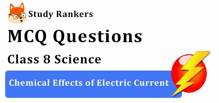 MCQ Questions for Class 8 Science: Ch 14 Chemical Effects of Electric Current