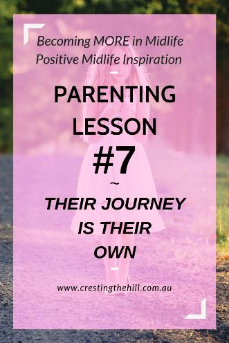 PARENTING LESSON #7 ~ Their Journey is their own - you can offer help and guidance, but we need to respect the direction our children want to follow and encourage them to be all they're capable of becoming. #parentingtips
