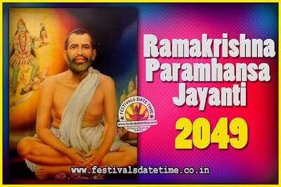 2049 Ramakrishna Paramhansa Jayanti Date & Time, 2049 Ramakrishna Paramhansa Jayanti Calendar