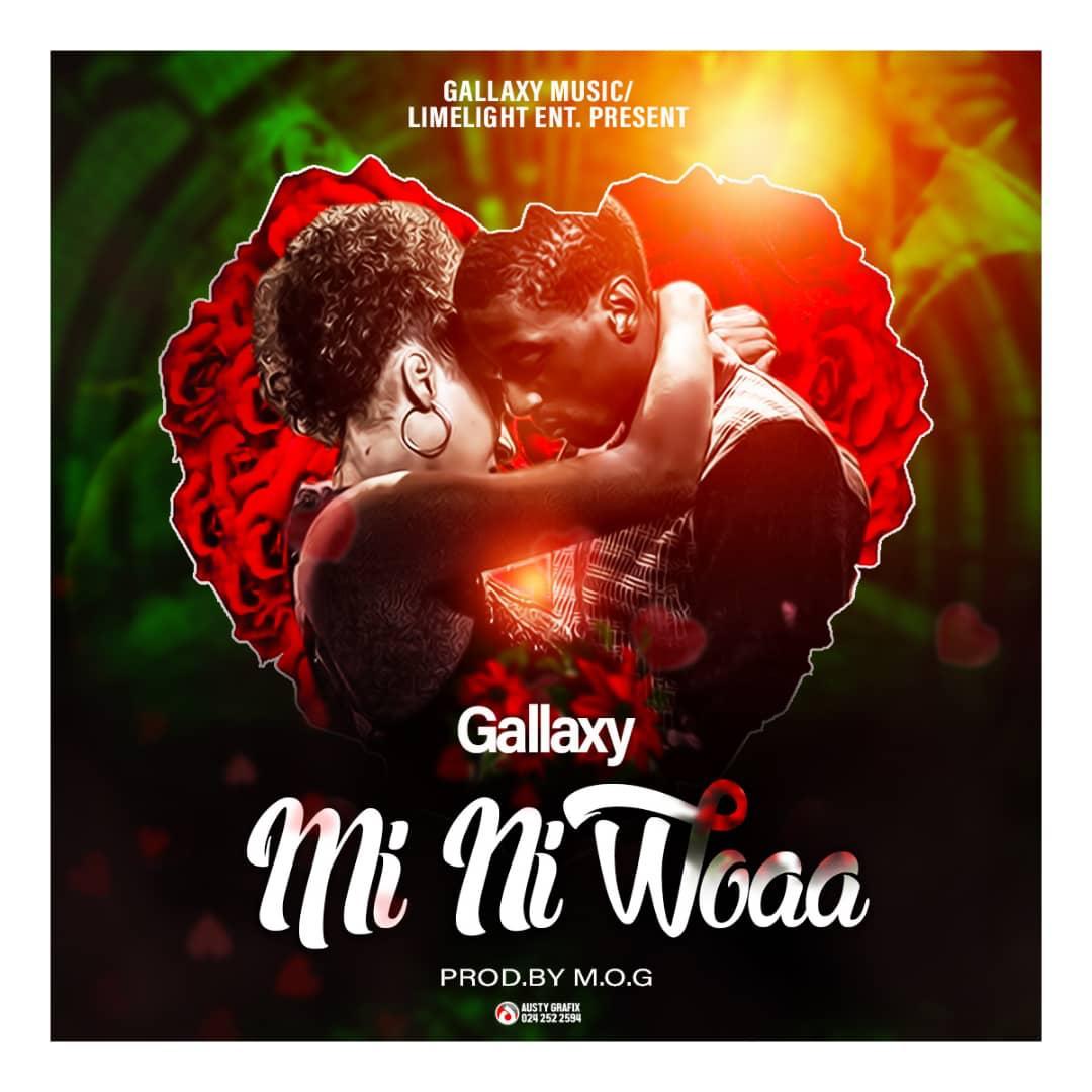 Gallaxy - Mi Ni Woaa (Prod. By M.O.G - Audio MP3)