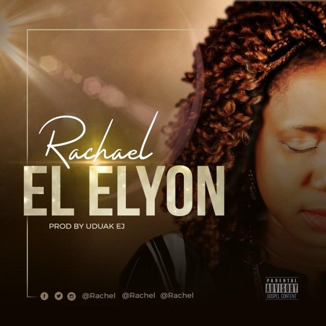 MP3: Rachael - 'El Elyon' [Produced by Uduak EJ] || @uduakej
