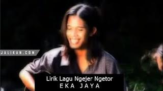 Lirik Lagu Lawas Ngejer Ngetor Eka Jaya