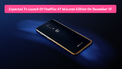 Expected To Launch Of OnePlus 6T McLaren Edition On December 12