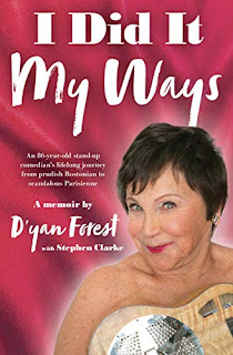 I Did It My Ways: An 86-year-old stand-up comedian's lifelong journey from prudish Bostonian to scandalous Parisienne, and beyond by D'yan Forest