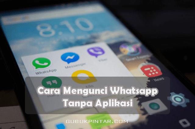 Cara Mengunci Whatsapp Tanpa Aplikasi Di Berbagai HP