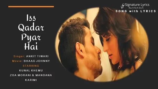 Iss Qadar Pyar Hai Lyrics - Bhaag Johnny   Ankit Tiwari