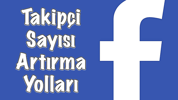 Facebook Takipçi Sayısı Artırmak