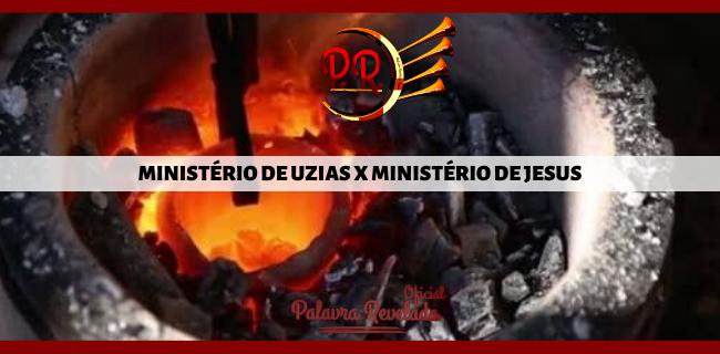 MINISTÉRIO DE UZIAS X MINISTÉRIO DE JESUS