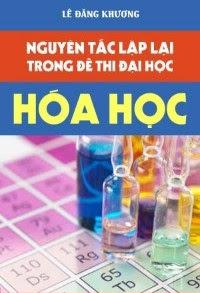 Nguyên tắc lặp lại trong đề thi Đại học Hóa Học - Lê Đăng Khương