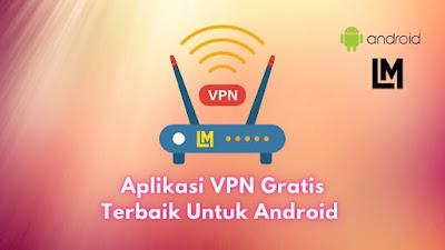 Software VPN Gratis Terbaik Untuk Android dan ios