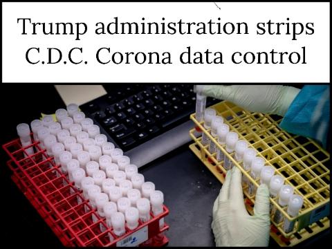 Trump administration strips C.D.C. Corona data control