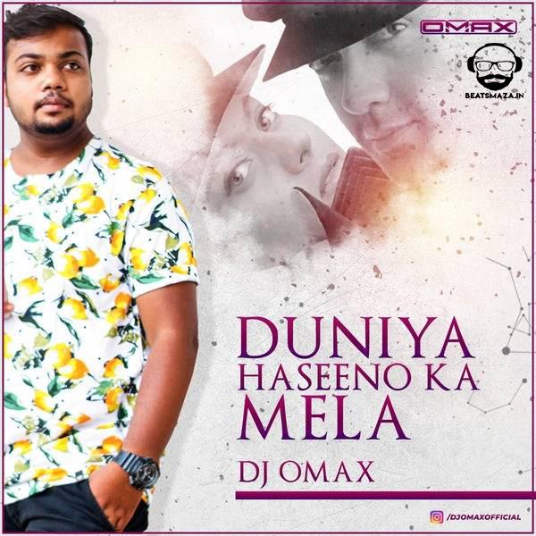 Duniya Haseeno Ka Mela (Remix) - DJ Omax