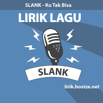 Lirik Lagu Ku Tak Bisa - Slank - Lirik lagu indonesia