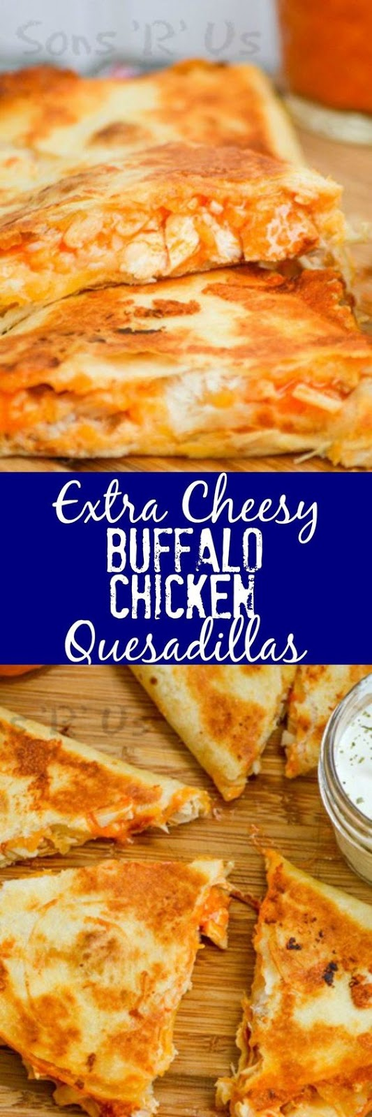 EXTRA CHEESY BUFFALO CHICKEN QUESADILLAS