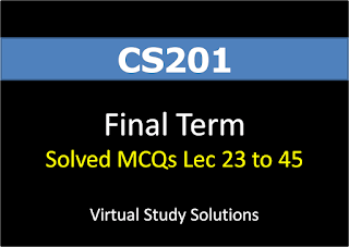 CS201 Latest Solved MCQs (23 to 45 Lectures)