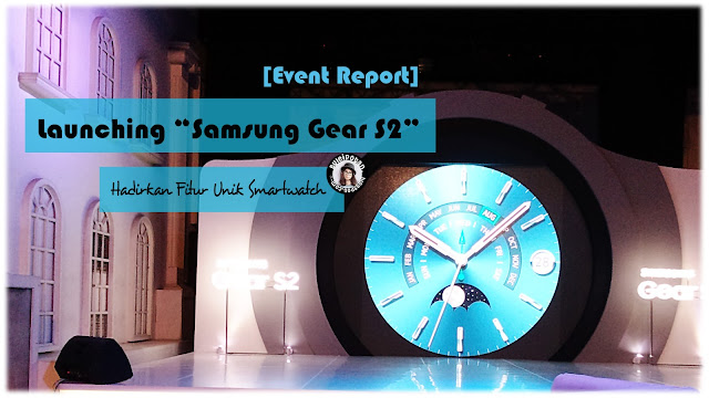 [Event Report] Samsung dengan Smarthwatch Gear S2