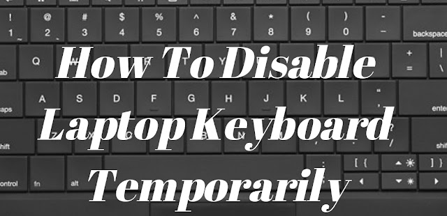 How To Disable Laptop Keyboard Temporarily/Permanently in 2021
