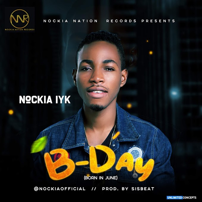 DOWNLOAD MP3: NOCKIA IYK – B DAY (Born in June)