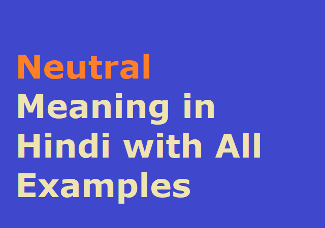 Neutral Meaning in Hindi with All Examples