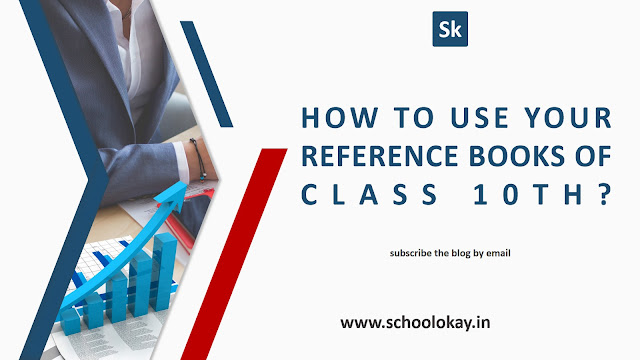 HOW TO USE YOUR REFERENCE BOOKS OF CLASS 10TH