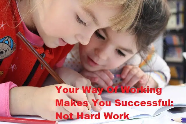 Your-Way-Of-Working-Makes-You-Successful-Not-Hard-Work