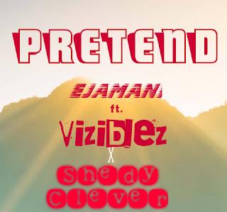 [MUSIC] Ejamani Ft. Viziblez X Sheddy Clever - Pretend