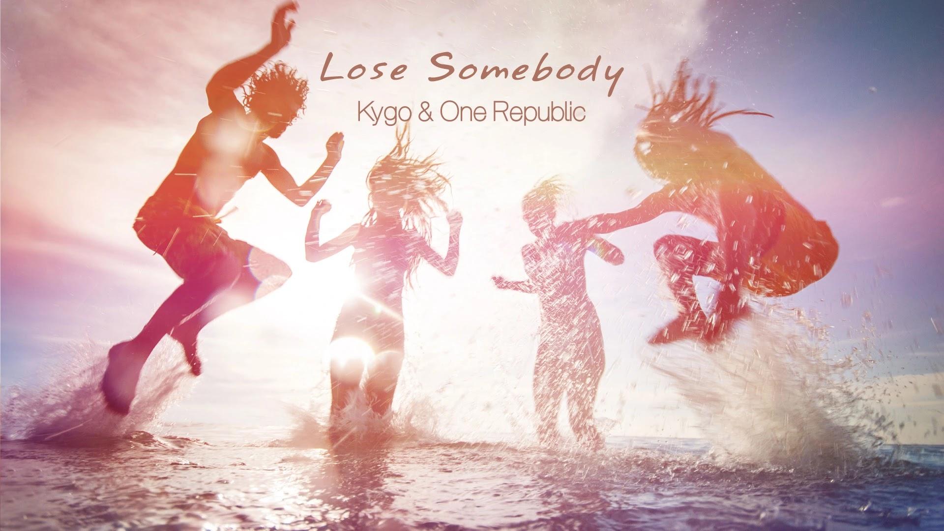 Lose Somebody - Kygo & One Republic