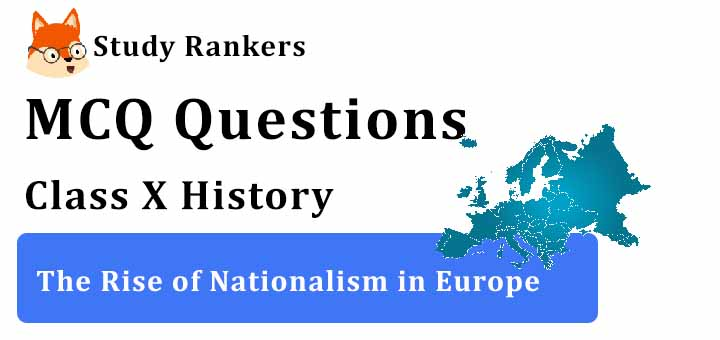 MCQ Questions for Class 10 History: Ch 1 Rise of Nationalism in Europe