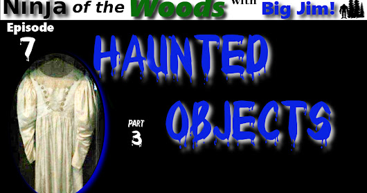 Ninja of the Woods -  Haunted Objects Part 3