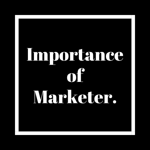 Importance of a Marketer