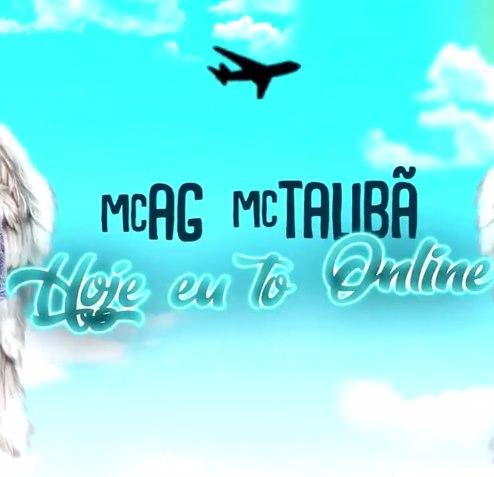 Baixar Hoje Eu To Online MC AG e MC Talibã Mp3 Gratis
