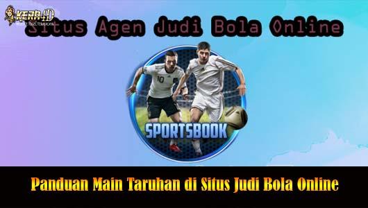 Panduan Main Taruhan di Situs Judi Bola Online