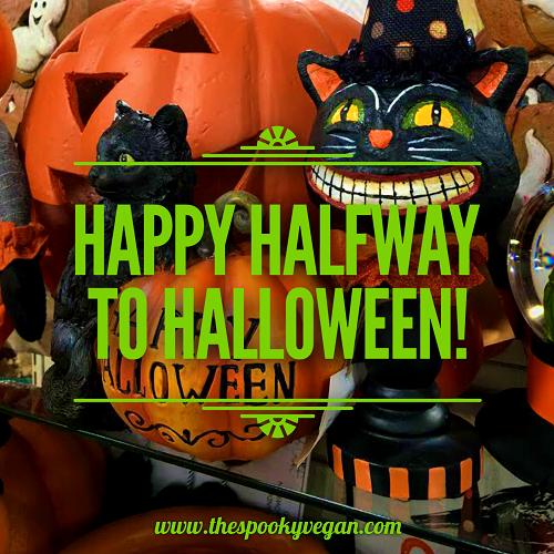 Half Way Between Halloween 2020 And Halloween 2019 The Spooky Vegan: Happy Halfway to Halloween: 13 Ways to Celebrate