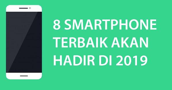 8 Smartphone Terbaik Akan Hadir di 2019