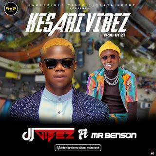 "DJ VIBEZ -- ""KESARI VIBEZ"" Ft. MR BENSON"