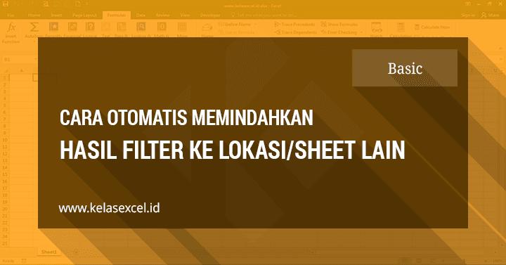 Cara Menampilkan Hasil Filter di Sheet Lain Dengan Advanced Filter Excel