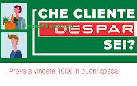 Logo ''Che cliente Despar sei ? '' : vinci gratis 30 buoni spesa da 100 euro
