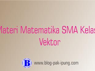 MATERI MATEMATIKA SMA KELAS X VEKTOR