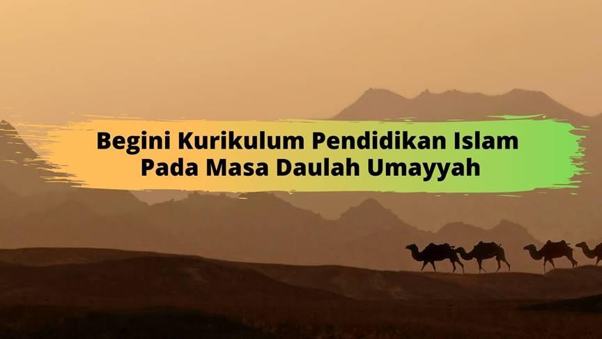 Begini Kurikulum Pendidikan Islam pada Masa Daulah Umayyah