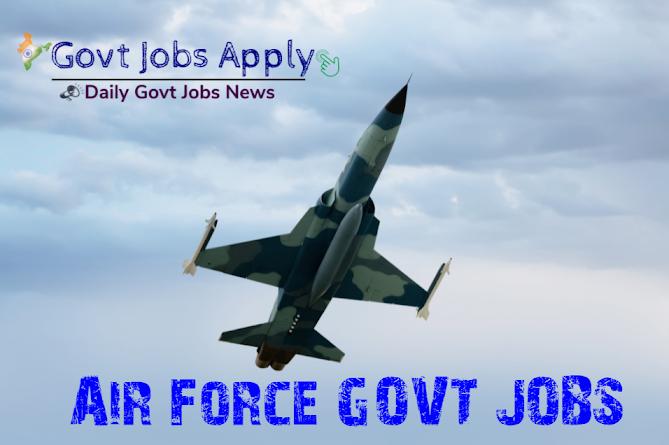 Air force Govt Jobs–Latest Govt Jobs