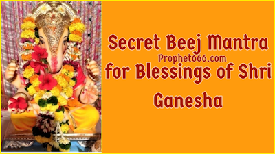 Secret Beej Mantra for Blessings of Shri Ganesha
