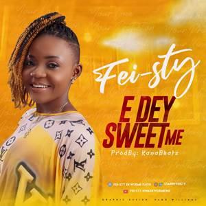 [Mp3&Lyrics] Fei-sty E Dey Sweet Me mp3 download