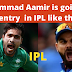 IPL : Pakistani cricketers  Mohammad Aamir is going to get entry  in IPL like this? There is a chance for that