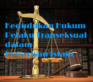 Kedudukan Hukum Pelaku Transeksual dalam Kewarisan Islam