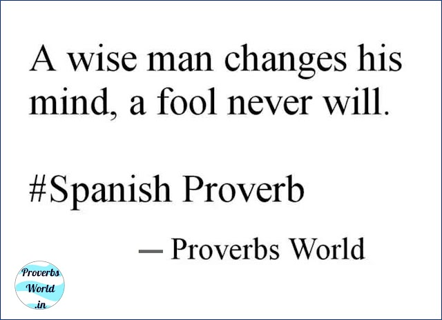 A wise man changes his mind, a fool never will