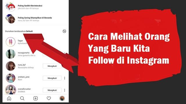 Cara Melihat Orang Yang Baru Kita Follow di Instagram