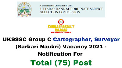 Free Job Alert: UKSSSC Group C Cartographer, Surveyor (Sarkari Naukri) Vacancy 2021 - Notification For Total (75) Post