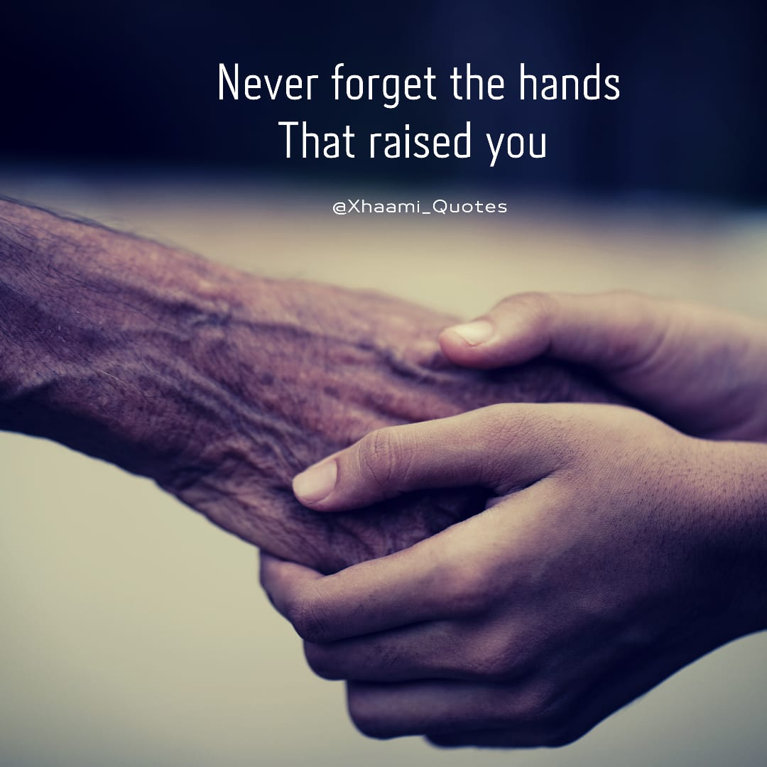 Never Forget the hands that raised you Quote